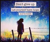 Dont give up, let yourself have hope