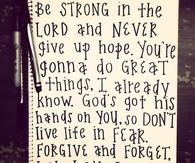 Be strong in the Lord and never give up hope
