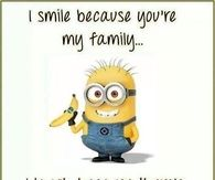 I smile because your my family
