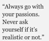 Always go with your passion