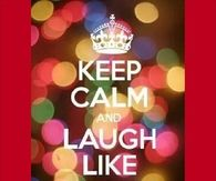 Keep calm and laugh like crazy