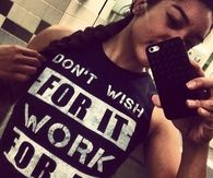 Dont wish for it, work for it