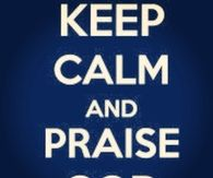 Keep calm and praise God