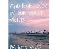 On our worst nights, im into you