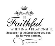 Be faithful when in a relationship