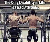 The only disablity in life is a bad attitude