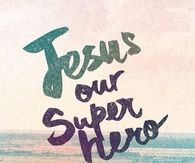 Jesus our super hero