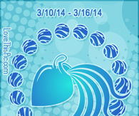 WEEKLY HOROSCOPE 3/10/14 - 3/16/14