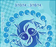 PISCES WEEKLY HOROSCOPE 3/10/14 - 3/16/14