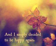 I decided to be happy again