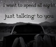I want to spend all night just talking to you