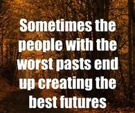 People with the worst past end up creating the best futures