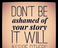 Dont be ashamed of your story