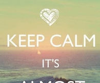 Keep calm, its almost summer
