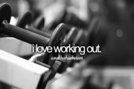 I love working out