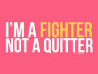 Ima a fighter, not a quitter