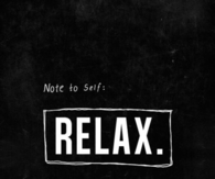 Note to self, Relax