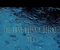 The past doesn't define you