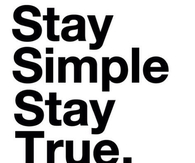 Stay simple stay true