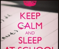Keep calm and sleep at school