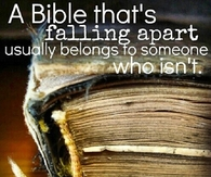A bible thats falling apart usually belongs to someone who isnt
