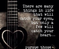pursue what catches your heart