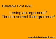 Losing an arguement? Time to correct their grammar