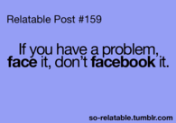 Face it, dont facebook it