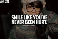 Smile like you've never been hurt