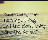The hardest thing and right things are the same