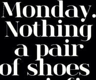 Monday. Nothing a pair of shoes cant fix