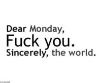 Dear Monday, fuck you