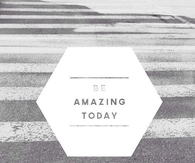 Be Amazing Today
