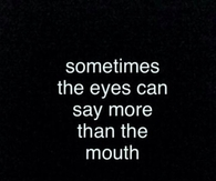 Sometimes the eyes can say more than the mouth