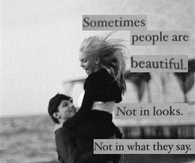 sometimes people are beautiful