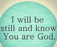 I will be still and know you are God