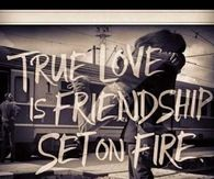 True love is friendship set on fire