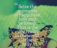 Seize the moments of happiness