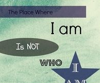The place where I am is not who I am