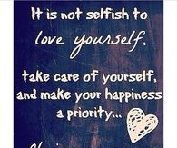 It is not selfish to love yourself