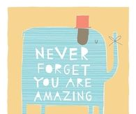 Never forget you are amazing