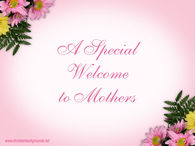 A special welcome to mothers