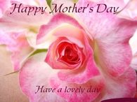 Happy Mothers Day, have a lovely day