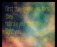 First they ignore you, then they ridicule you