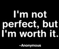 Im not perfect but Im worth it