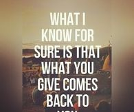 What you give comes back to you
