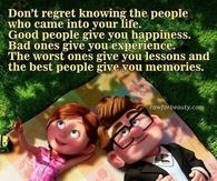 Dont regret knowing the people who came into your life