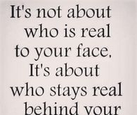 Who stays real behind your back