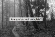 Are you lost or incomplete