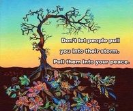 Dont let people pull you into their storm